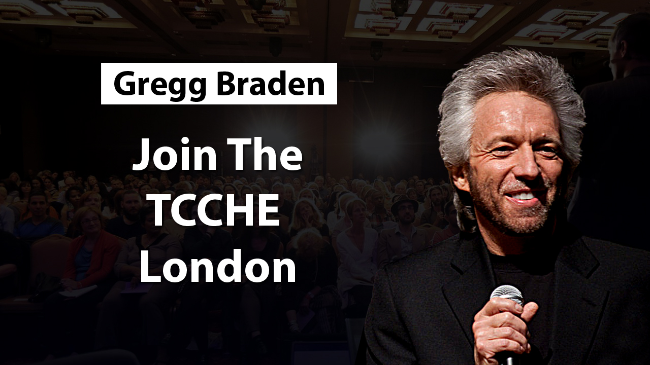 → Join TCCHE London 2018 - Live Workshop With GREGG BRADEN