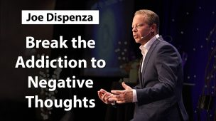 Joe Dispenza - Break the Addiction to Negative Thoughts & Emotions